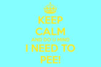 i need to pee